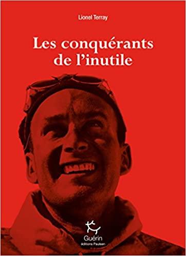 Les conquérants de l'inutile – Lionel Terray - Ed. Guérin - 2017