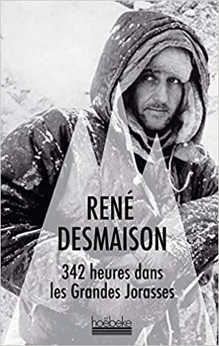 René Desmaison – 342 heures dans les Grandes Jorasses - Ed. Hoëbeke - 2016