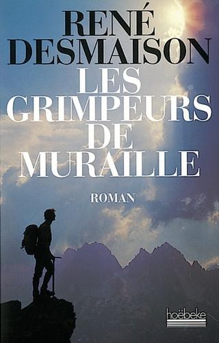 René Desmaison - Les grimpeurs de muraille - Ed. Hoëbeke - 2000